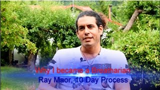 Ray Maor - What changes happened to me after I became a breatharian