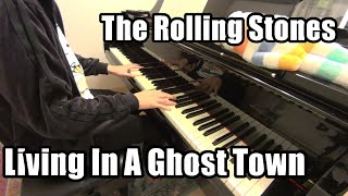 【The Rolling Stones】Living In A Ghost Town【Piano】(Chor.Draft)