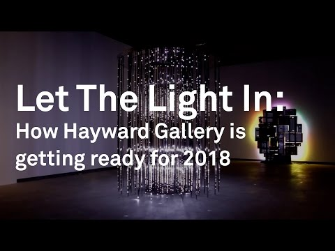 Let The Light In: How Hayward Gallery is getting ready for 2018