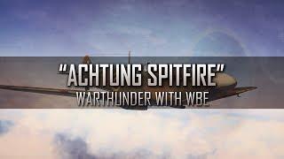 """Achtung Spitfire"" - Warthunder [HB]"