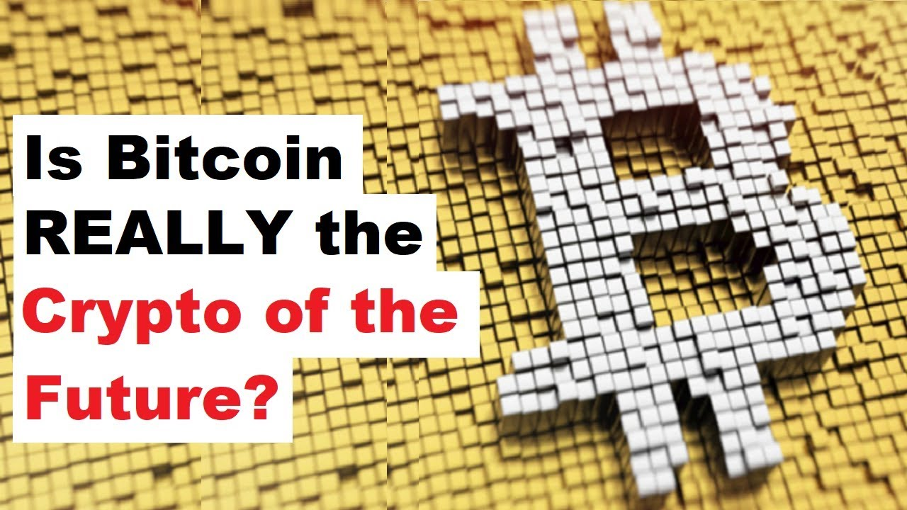 Is Bitcoin REALLY The Crypto Of The Future?