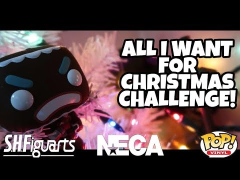 ALL I WANT FOR CHRISTMAS CHALLENGE! SH FIGUARTS, FUNKO, NECA AND MORE