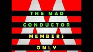 The Mad Conductor  -  Members Only