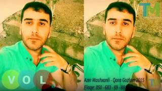 Azer Mashxanli - Qara Gozlum 2015