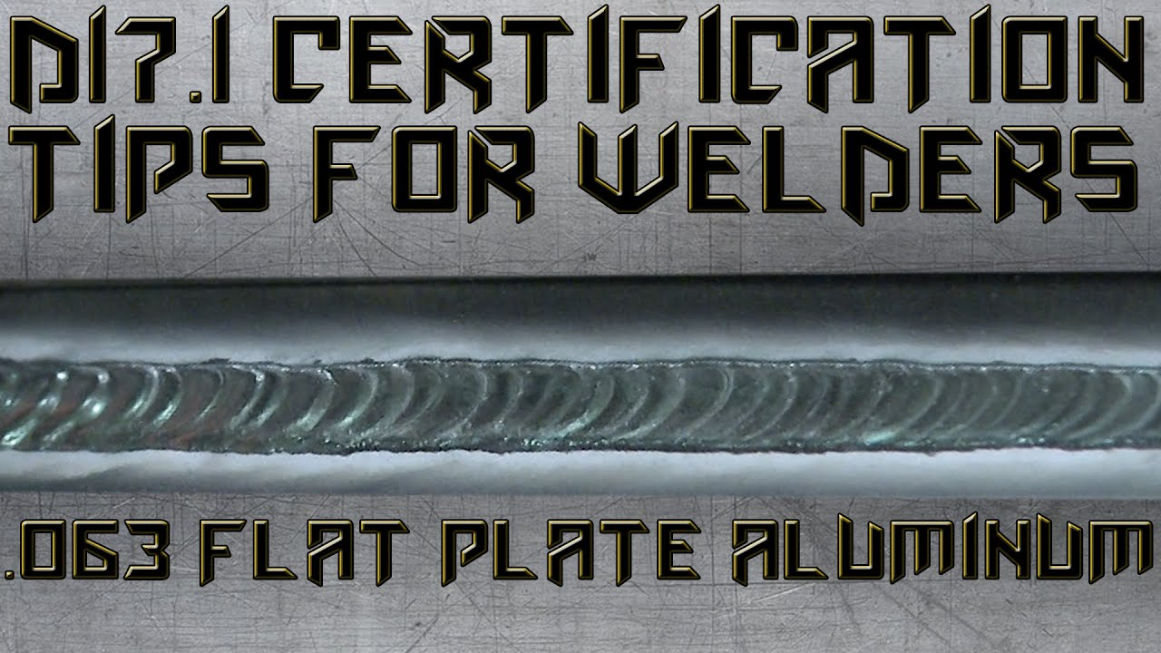 D17 1 Certification 063 Flate Plate Aluminum Tips Tig Time Youtube