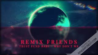Trust Fund Baby - Why Don't We (remix)