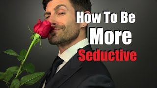How To Be More Seductive | 6 Simple Seduction Tips