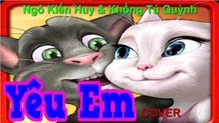 Talking Tom Cover || Yêu Em - Khổng Tú Quỳnh & Ngô Kiến Huy