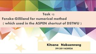 Task 12 : Fenske-Gilliland for numerical method (which used in the ASPEN shortcut of DSTWU)