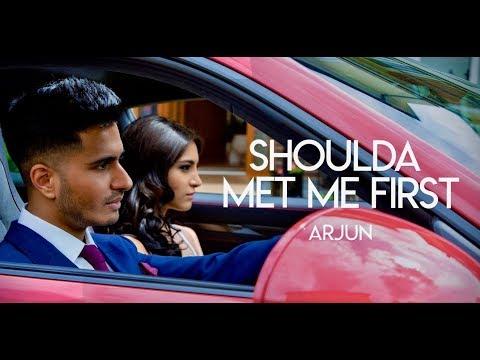 Arjun - Shoulda Met Me First