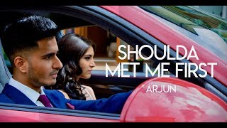 Arjun - Shoulda Met Me First