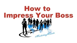 "Marketing Minute 046: ""How to Impress Your Boss"" (Personal Branding / Marketing Yourself)"