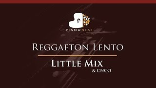 CNCO & Little Mix - Reggaeton Lento - HIGHER Key (Piano Karaoke / Sing Along)