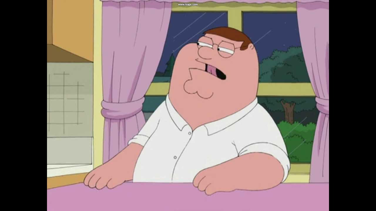 Peter Griffin Sometimes I Dont Believe I Know You Youtube