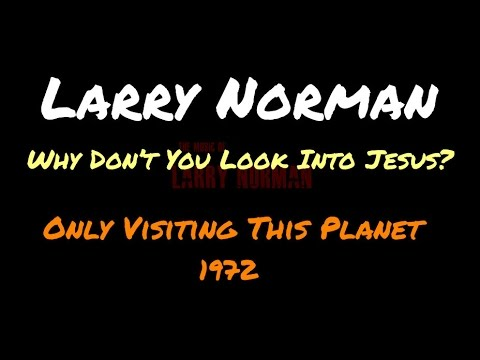 Larry Norman - Why Don't You Look Into Jesus ~ [Lyrics]