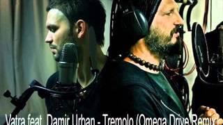 Vatra feat.  Damir Urban - Tremolo (Omega Drive Remix)
