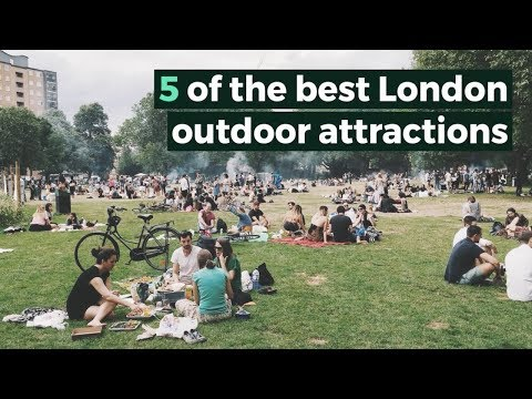 5 of the best London outdoor attractions..You don't miss