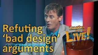 Refuting 'bad design' arguments (Creation Magazine LIVE! 4-18)