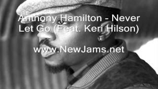 Anthony Hamilton - Never Let Go (Feat. Keri Hilson) New Song 2011