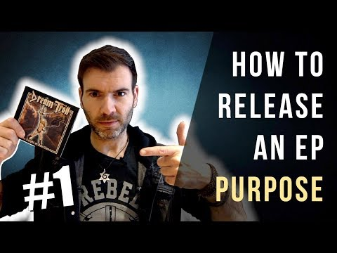 HOW TO RELEASE AN EP #1 - PURPOSE