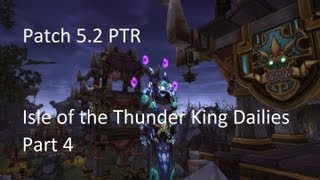 Isle of the Thunder King Dailies Part 4 - WoW Patch 5.2 PTR !!