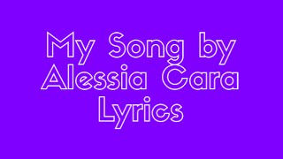 """My Song"" by Alessia Cara Lyrics"