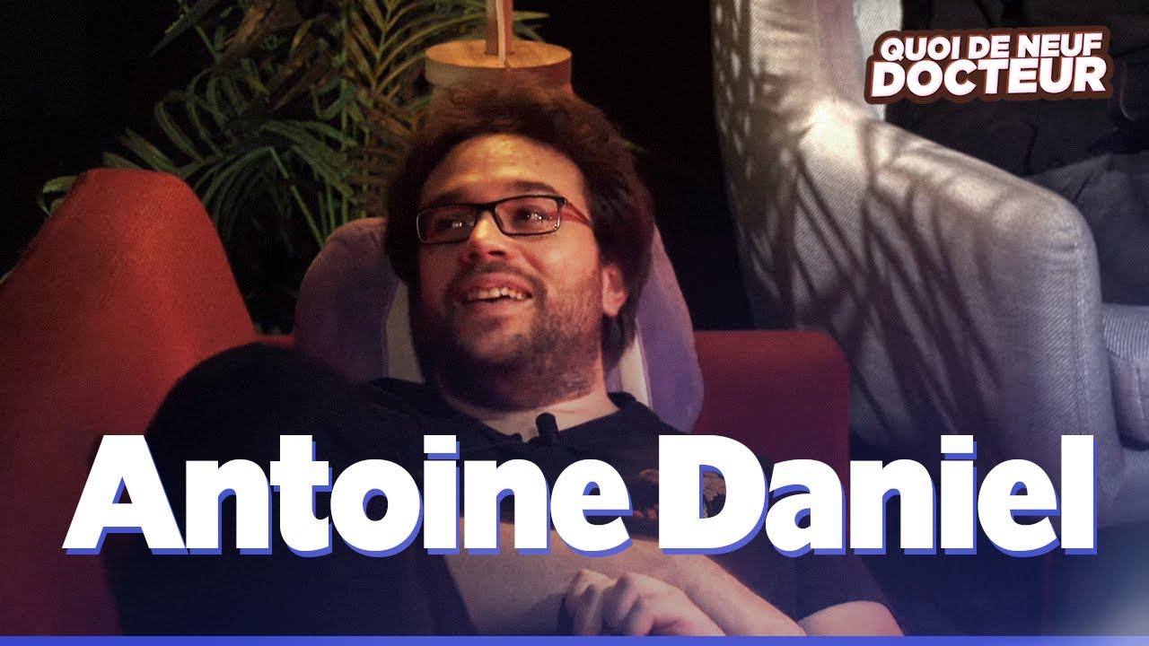ANTOINE DANIEL NOUS DIT TOUT – QUOI DE NEUF DOCTEUR ? Épisode #7