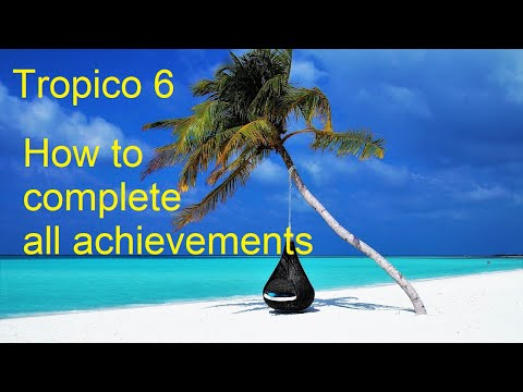 Tropico 6 - How to complete all achievements - List in description |
