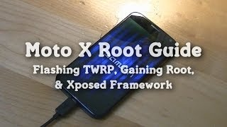 Moto X Root Guide: Flashing TWRP, Gaining Root, & Xposed Framework