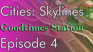 Let's Play - Cities Skylines - Goodtimes Station - Ep.4