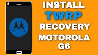 Install TWRP Recovery On Moto G6 | Hindi
