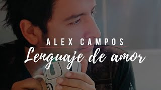 Alex Campos - Lenguaje de amor | Música cristiana (Video oficial)