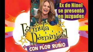 FÓRMULA DOMINICAL CON FLOR RUBIO. Ex de Ninel se presentó en juzgados.