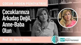 Çocuklarınıza Arkadaş Değil, Anne-Baba Olun-Prof. Dr. Nesrin Dilbaz