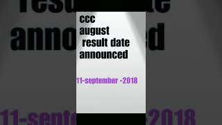 CCC august result 2018 date announced