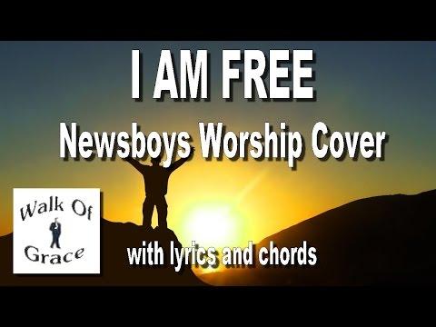 I Am Free - Newsboys Worship song with lyrics and chords