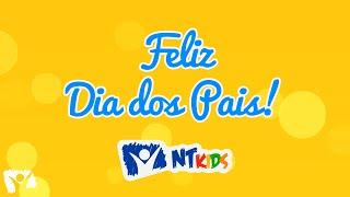Feliz Dia dos Pais - Homenagem do NT Kids