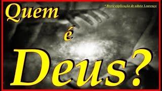 Quem é Deus, Explicando Deus de uma forma complexa e simples Adauto Lourenço