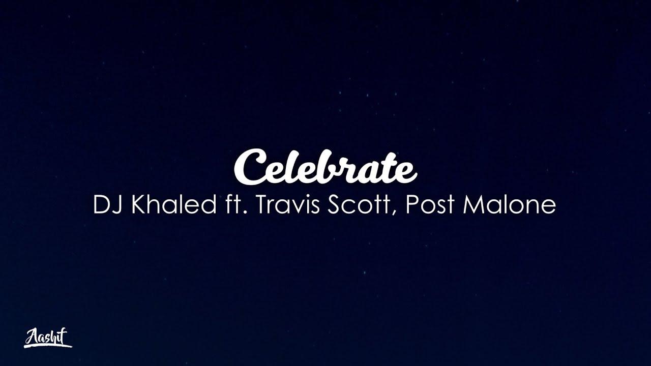 b746ca871df9 DJ Khaled - Celebrate (Lyrics / Lyric Video) ft. Travis Scott, Post ...