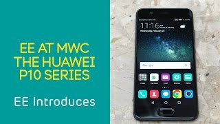 EE at MWC 2017: The First Look at the Huawei P10 Series