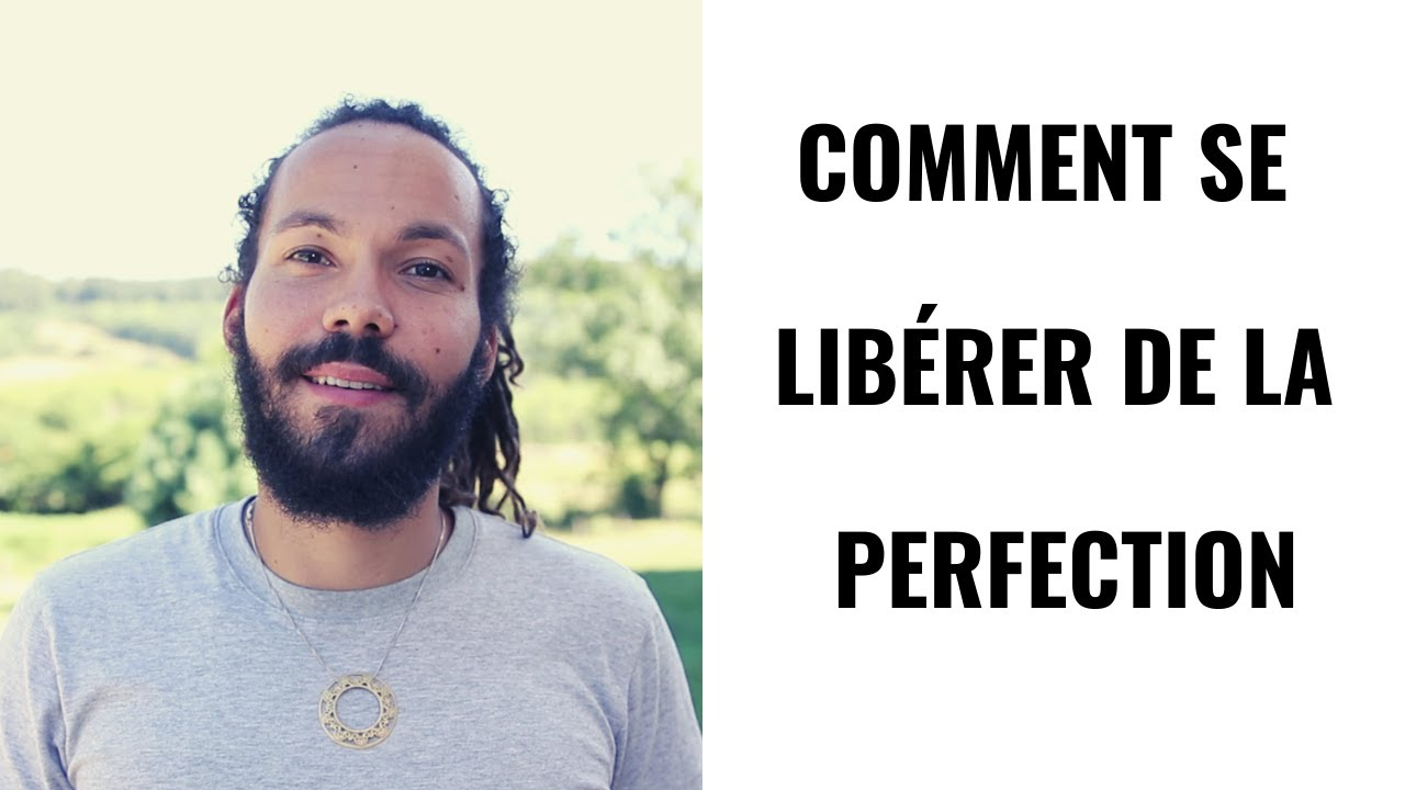 COMMENT SE LIBÉRER DE LA PERFECTION