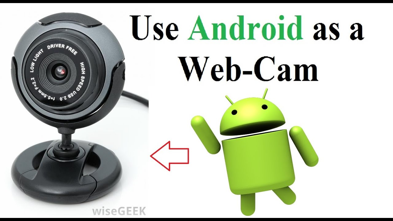Camera Use Android Phone As Web Cam use android phone as a webcam in both ways usb and wireless easy steps