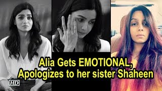 Alia Gets EMOTIONAL, apologizes to her sister Shaheen Bhatt