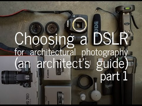 Choosing A Dslr Camera For Architectural Photography An