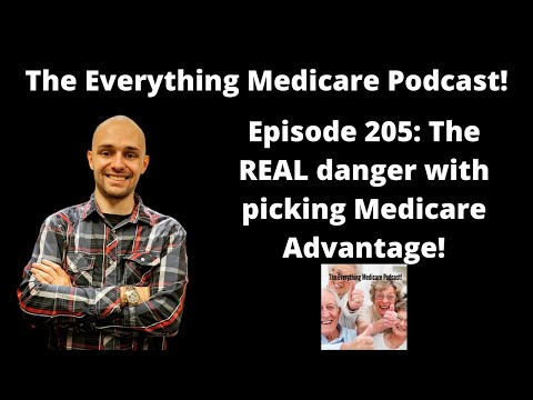 the-everything-medicare-podcast!-episode-205:-the-real-danger-with-picking-medicare-advantage!