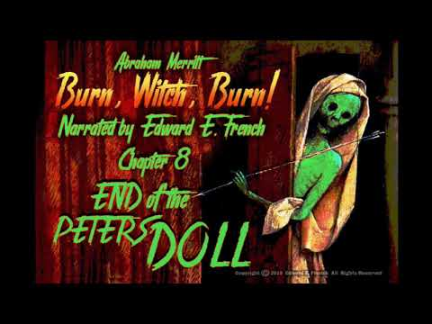 "Burn, Witch, Burn! Chapter 8 ""End of the Peters Doll' as told by Edward E. French"