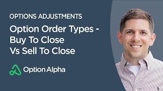 Option Order Types - Buy To Close Vs Sell To Close