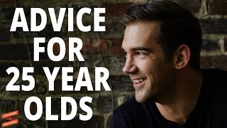 Advice I would Give to My 25 Year Old Self | Lewis Howes