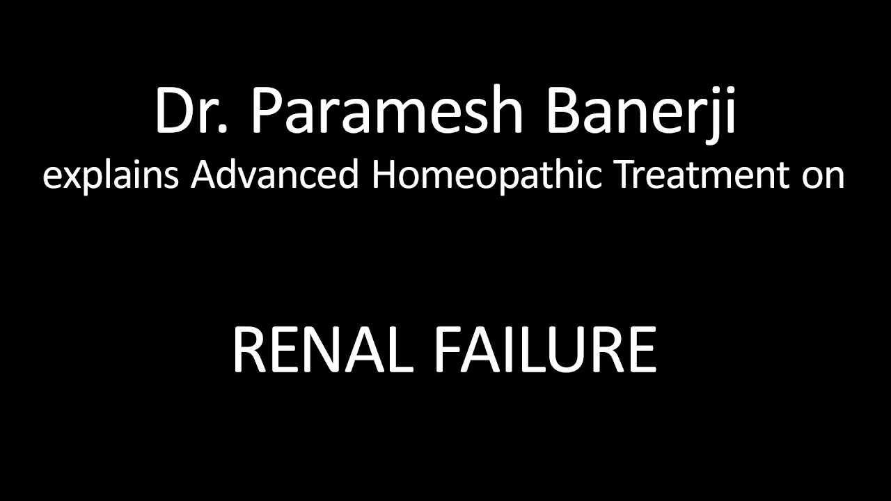 Renal Failure Treatment Using Advanced Homeopathy Dr Paramesh Banerji Explains Directly Youtube