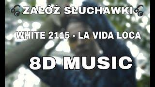 WHITE 2115 - LA VIDA LOCA (8D Music)